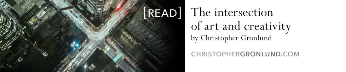 """Read Christopher Gronlund's article entitled """"The Intersection of Art and Creativity"""""""